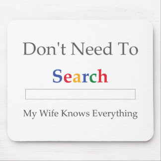 Don t Need To Search My Wife Knows Everything Mousepad