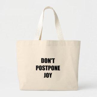 Don?t Postpone Joy Large Tote Bag
