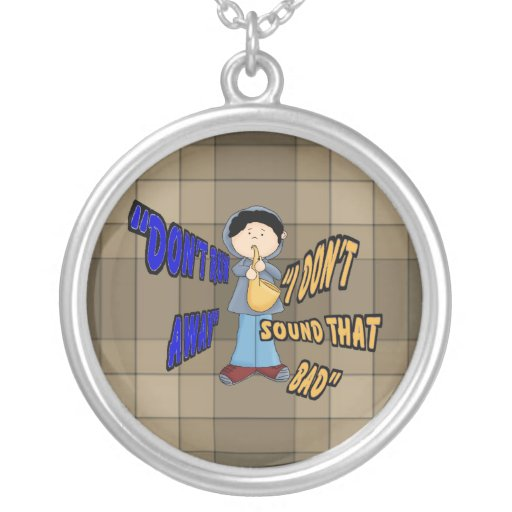 Don't Run Away I Don't Sound That Bad Pendant