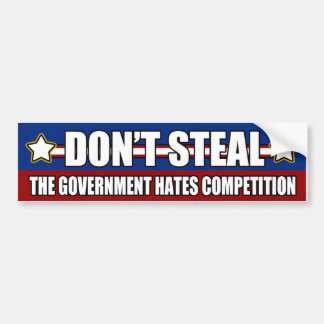 Don t Steal Government Competition Bumper Sticker