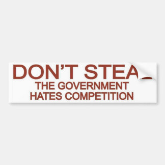 Don t Steal The Government Hates Competition Bumper Sticker