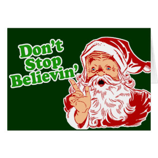 Don t Stop Believing In Santa Greeting Cards