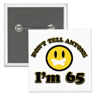 Don't tell anybody I'm 65 15 Cm Square Badge