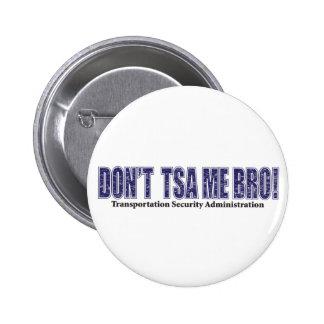 Don t-TSA-Me-BRO xpng Pinback Buttons