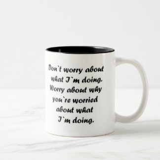 Don`t Worry About What I`m Doing Funny Coffee Mug