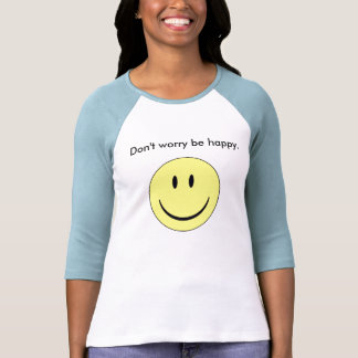 Don t worry be happy tee shirt