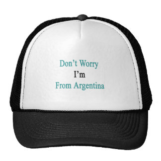 Don t Worry I m From Argentina Hats