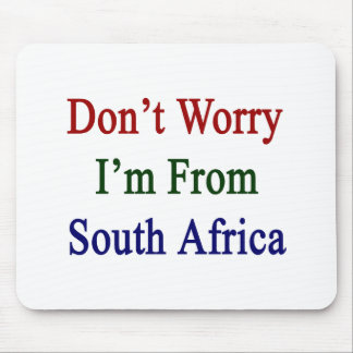 Don t Worry I m From South Africa Mousepad