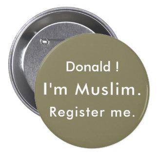 Donald !  I'm Muslim.  Register me. 7.5 Cm Round Badge