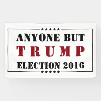 Donald Trump 2016 Election ANYONE BUT TRUMP Banner