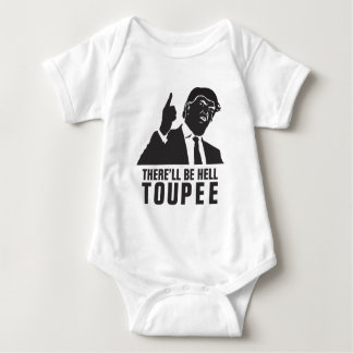 Donald Trump 2016 - There'll be hell toupee Funny Baby Bodysuit