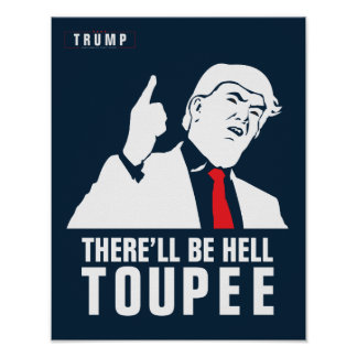 Donald Trump 2016 - There'll be hell toupee Poster