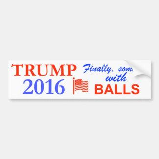 Donald Trump finally someone with some balls Bumper Sticker