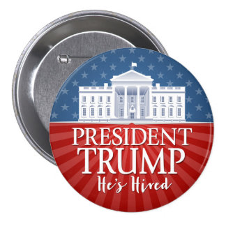 Donald Trump - He's Hired - Victory Inauguration 7.5 Cm Round Badge
