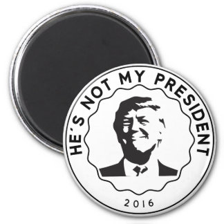Donald Trump is not my president Magnet