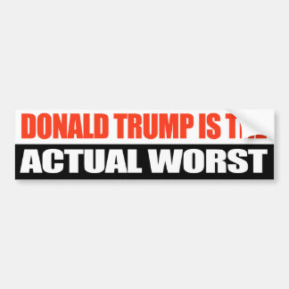 Donald Trump is the Actual Worst - Bumper Sticker