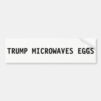 Donald Trump Microwaves Eggs - Bumper Sticker