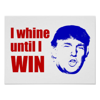Donald Trump Quote I Whine Until I WIN - Red Blue Poster