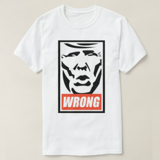 "Donald Trump - ""Wrong"" T-Shirt"