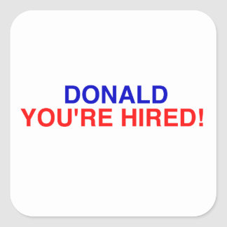 DONALD YOURE  HIRED-V2-01 SQUARE STICKER
