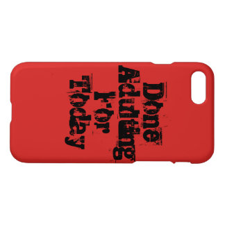 Done Adulting For Today Cell Phone Case