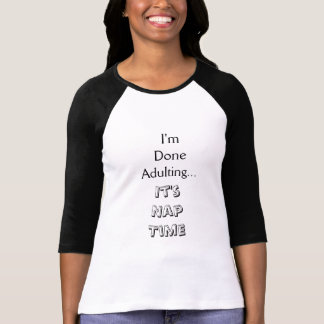 Done Adulting, Nap Time T-Shirt