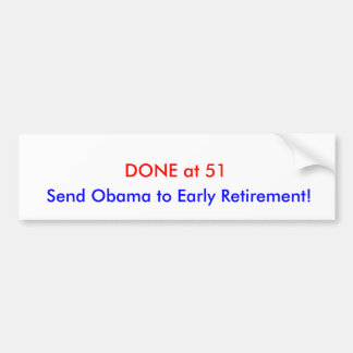 DONE at 51, Send Obama to Early Retirement! Bumper Sticker