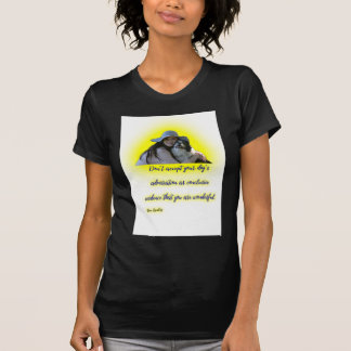 Don't accept your dog's admiration T-Shirt