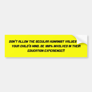 Don't allow the Secular Humanist values rot you... Bumper Sticker