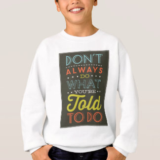 Don't Always Do What You're Told To Do Sweatshirt