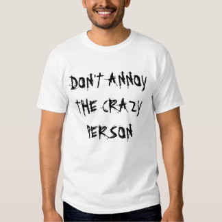 DON'T ANNOY CRAZY SHIRT