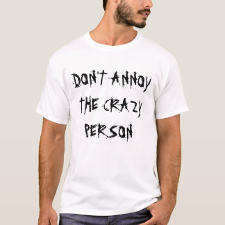DON'T ANNOY CRAZY T-Shirt
