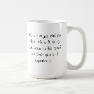 Don't argue with an idiot mug