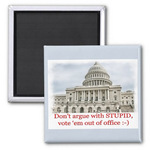 Don't argue with STUPID... Refrigerator Magnets