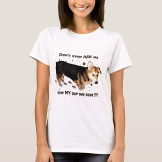 Don't Ask About MY Day... T-Shirt