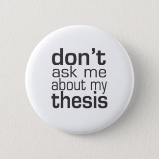 Don't ask me About my thesis 6 Cm Round Badge