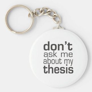 Don't ask me About my thesis Key Chain
