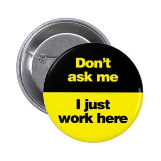 Don't Ask Me I Just Work Here 6 Cm Round Badge