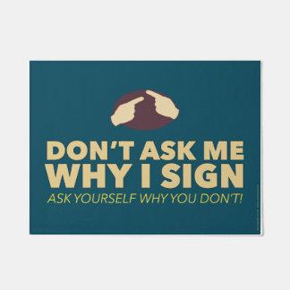 Don't ask me why I sign. an ASL door mat