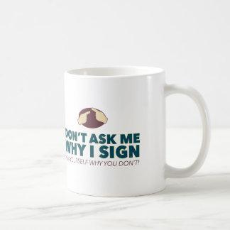 Don't ask me why I sign. an ASL mug