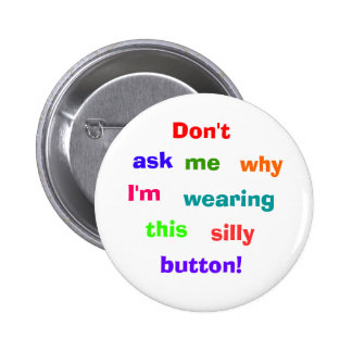 Don't, ask, me, why, I'm, wearing, this, silly,... 6 Cm Round Badge