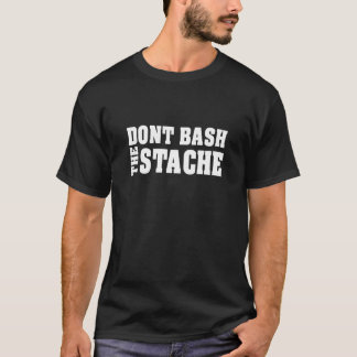 don't  bash the stache T-Shirt