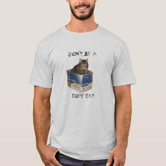 Don't Be A Copy Cat T-Shirt