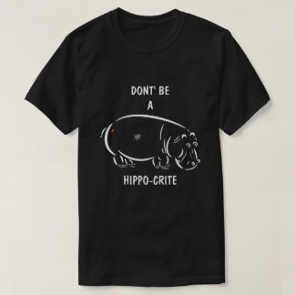 Don't be a hippo-crite! T-Shirt