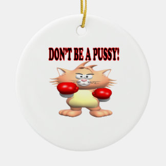 Dont Be A Pussy Ornaments