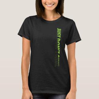 Don't Be a Quitter! T-Shirt