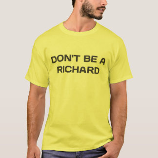Don't be a Richard. Shirt