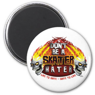Don't Be A Skater Hater (Round Magnet) Magnet