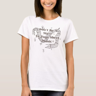 Don't Be a Slave to Your Sheet Music T-Shirt