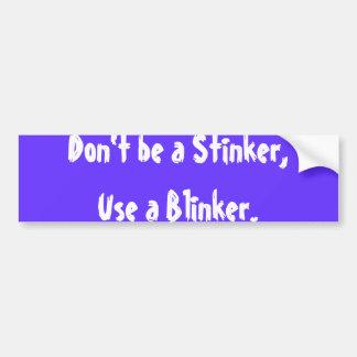 Don't be a Stinker,Use a Blinker. Bumper Sticker